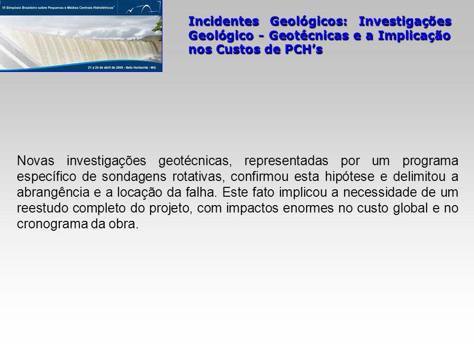 Incidentes Geológicos: Investigações Geológico - Geotécnicas e a Implicação nos Custos de PCHs Novas investigações geotécnicas, representadas por um p