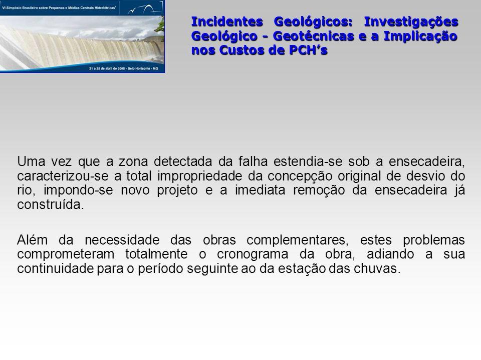 Incidentes Geológicos: Investigações Geológico - Geotécnicas e a Implicação nos Custos de PCHs Uma vez que a zona detectada da falha estendia-se sob a