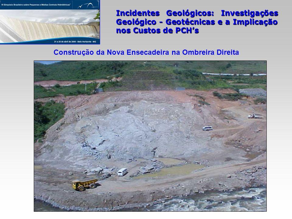 Incidentes Geológicos: Investigações Geológico - Geotécnicas e a Implicação nos Custos de PCHs Construção da Nova Ensecadeira na Ombreira Direita