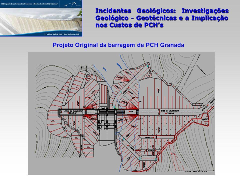 Incidentes Geológicos: Investigações Geológico - Geotécnicas e a Implicação nos Custos de PCHs Projeto Original da barragem da PCH Granada