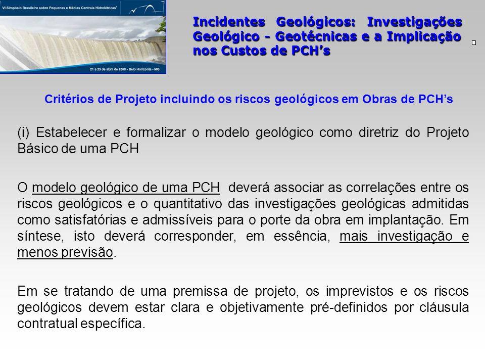 (i) Estabelecer e formalizar o modelo geológico como diretriz do Projeto Básico de uma PCH O modelo geológico de uma PCH deverá associar as correlaçõe