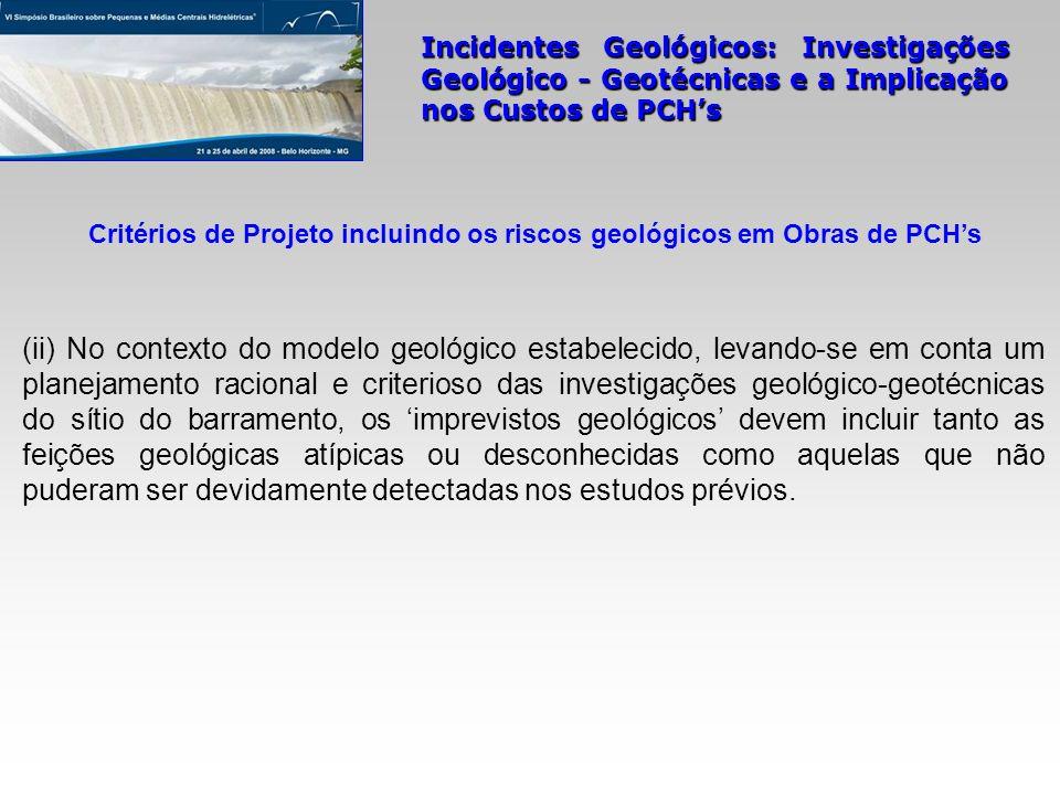Incidentes Geológicos: Investigações Geológico - Geotécnicas e a Implicação nos Custos de PCHs (ii) No contexto do modelo geológico estabelecido, leva