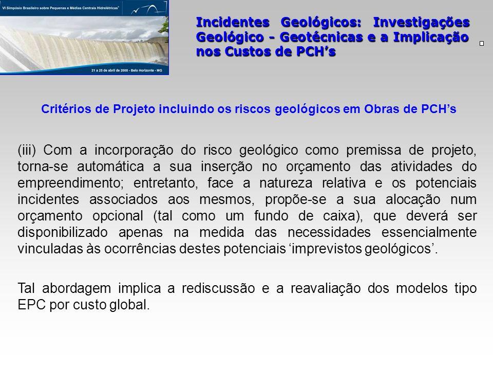 Incidentes Geológicos: Investigações Geológico - Geotécnicas e a Implicação nos Custos de PCHs (iii) Com a incorporação do risco geológico como premis