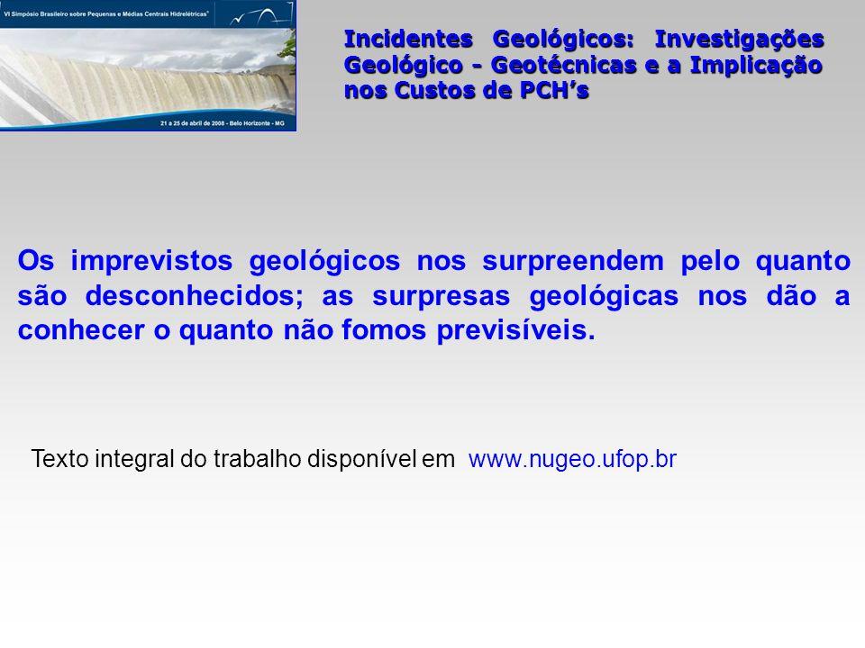 Incidentes Geológicos: Investigações Geológico - Geotécnicas e a Implicação nos Custos de PCHs Os imprevistos geológicos nos surpreendem pelo quanto s