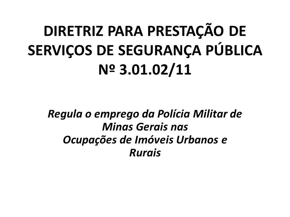 Objetivos 2.1 ORIENTAR E REGULAR O EMPREGO da PMMG nas ações e operações relacionadas às ocupações de imóveis urbanos e rurais, PADRONIZANDO PROCEDIMENTOS.