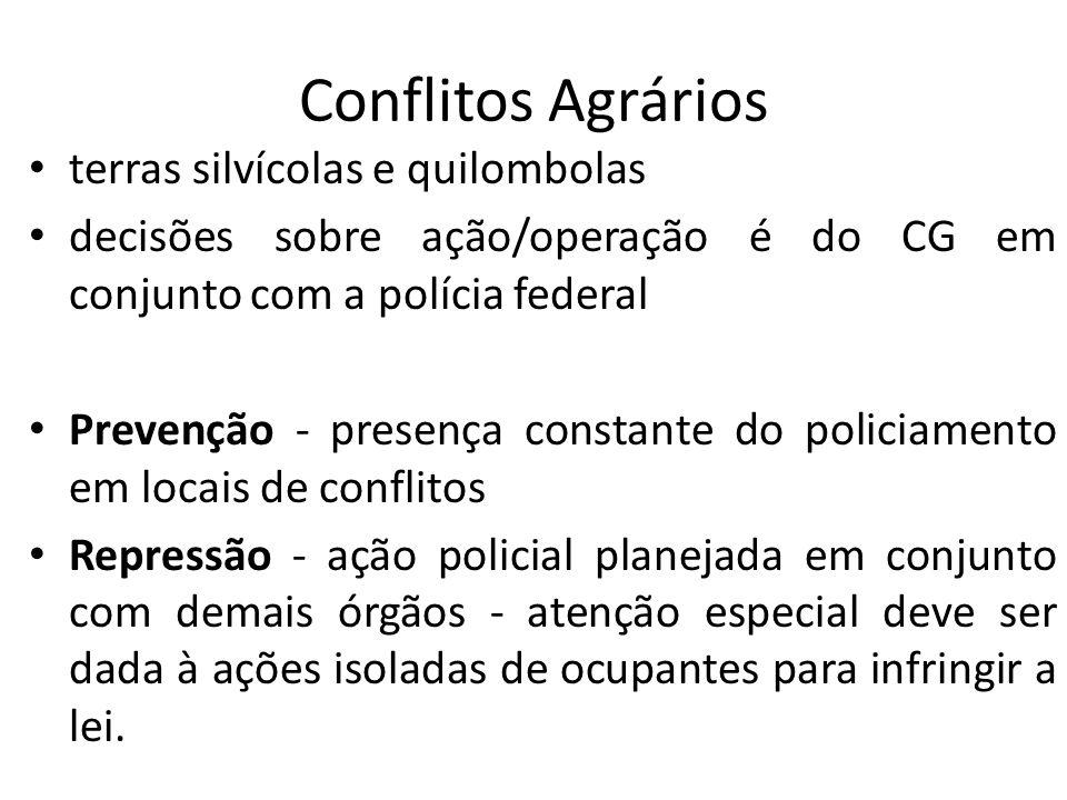Conflitos Agrários terras silvícolas e quilombolas decisões sobre ação/operação é do CG em conjunto com a polícia federal Prevenção - presença constan