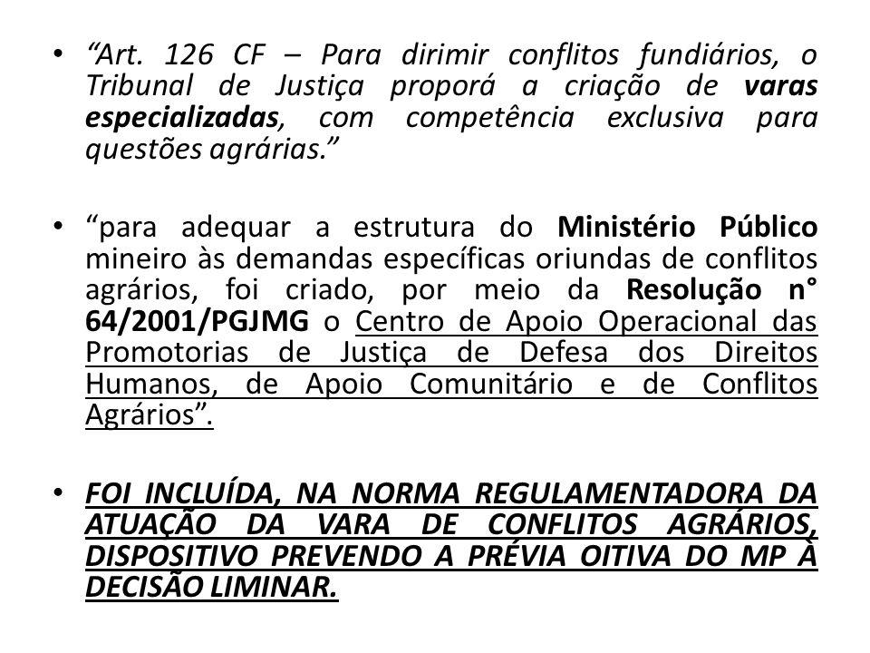 Art. 126 CF – Para dirimir conflitos fundiários, o Tribunal de Justiça proporá a criação de varas especializadas, com competência exclusiva para quest