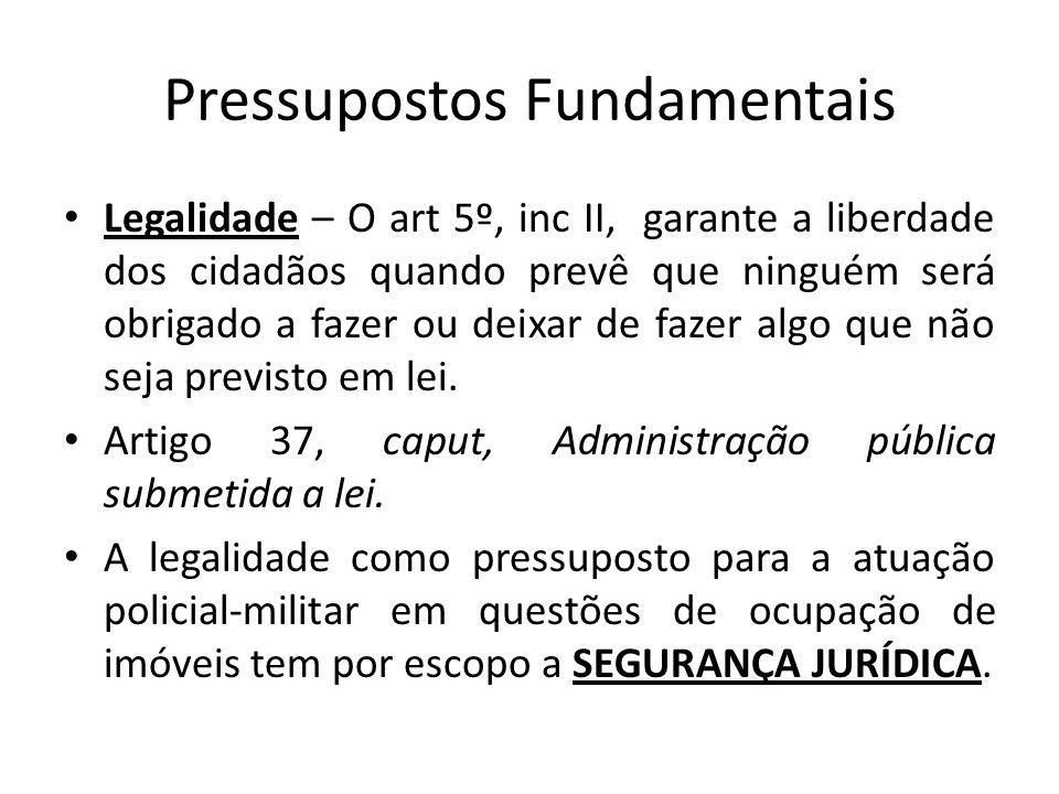 Pressupostos Fundamentais Legalidade – O art 5º, inc II, garante a liberdade dos cidadãos quando prevê que ninguém será obrigado a fazer ou deixar de
