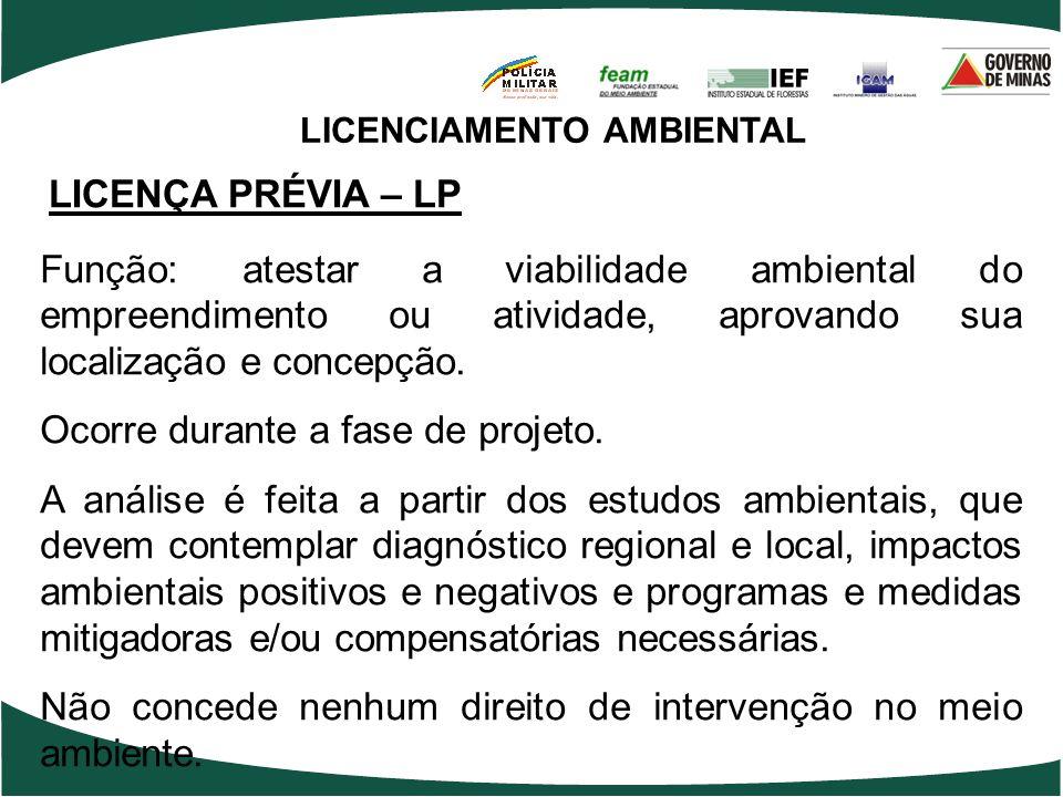 LICENCIAMENTO AMBIENTAL LICENÇA PRÉVIA – LP Função: atestar a viabilidade ambiental do empreendimento ou atividade, aprovando sua localização e concep