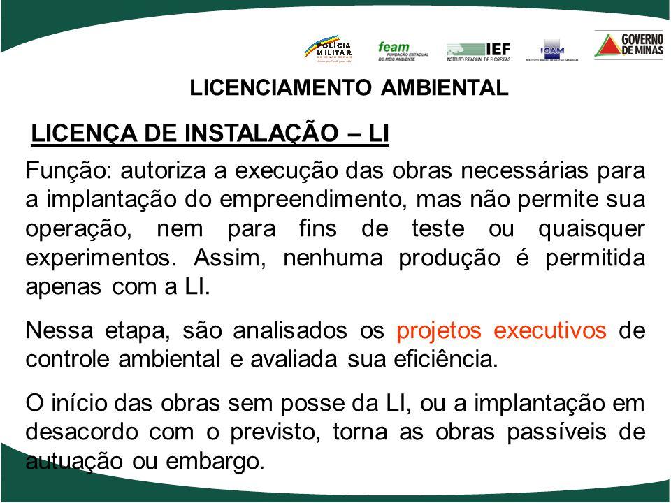 LICENCIAMENTO AMBIENTAL LICENÇA DE INSTALAÇÃO – LI Função: autoriza a execução das obras necessárias para a implantação do empreendimento, mas não per