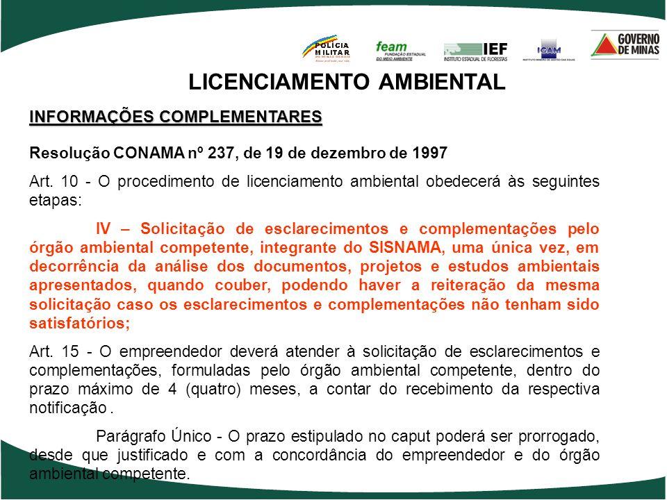 LICENCIAMENTO AMBIENTAL INFORMAÇÕES COMPLEMENTARES Resolução CONAMA nº 237, de 19 de dezembro de 1997 Art. 10 - O procedimento de licenciamento ambien