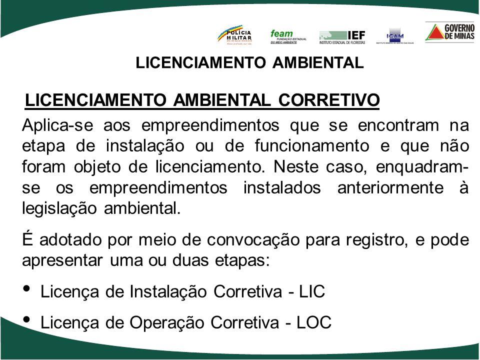 LICENCIAMENTO AMBIENTAL LICENCIAMENTO AMBIENTAL CORRETIVO Aplica-se aos empreendimentos que se encontram na etapa de instalação ou de funcionamento e
