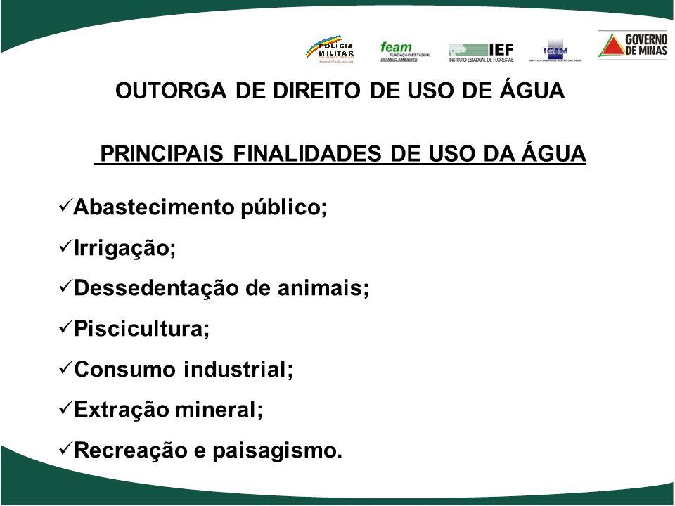 PRINCIPAIS FINALIDADES DE USO DA ÁGUA Abastecimento público; Irrigação; Dessedentação de animais; Piscicultura; Consumo industrial; Extração mineral;