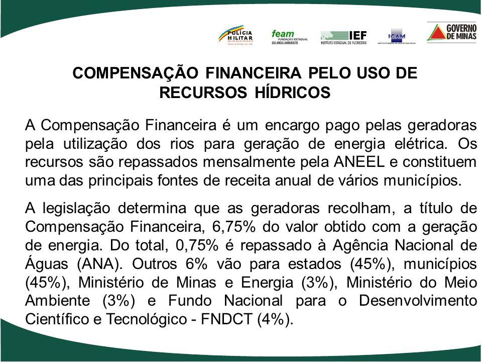 COMPENSAÇÃO FINANCEIRA PELO USO DE RECURSOS HÍDRICOS A Compensação Financeira é um encargo pago pelas geradoras pela utilização dos rios para geração