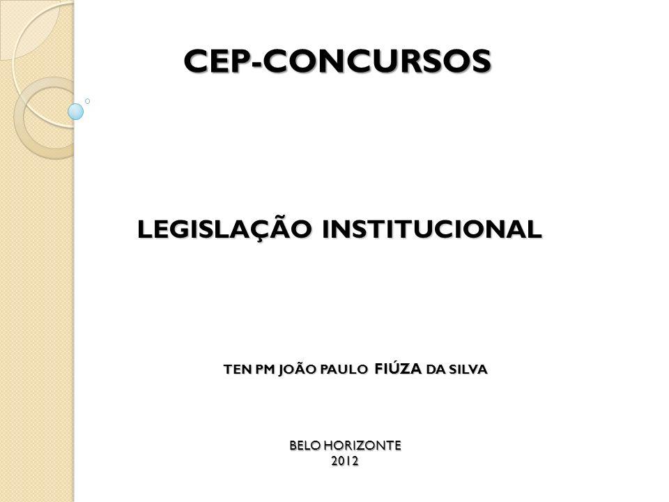 CEP-CONCURSOS LEGISLAÇÃO INSTITUCIONAL TEN PM JOÃO PAULO FIÚZA DA SILVA BELO HORIZONTE 2012