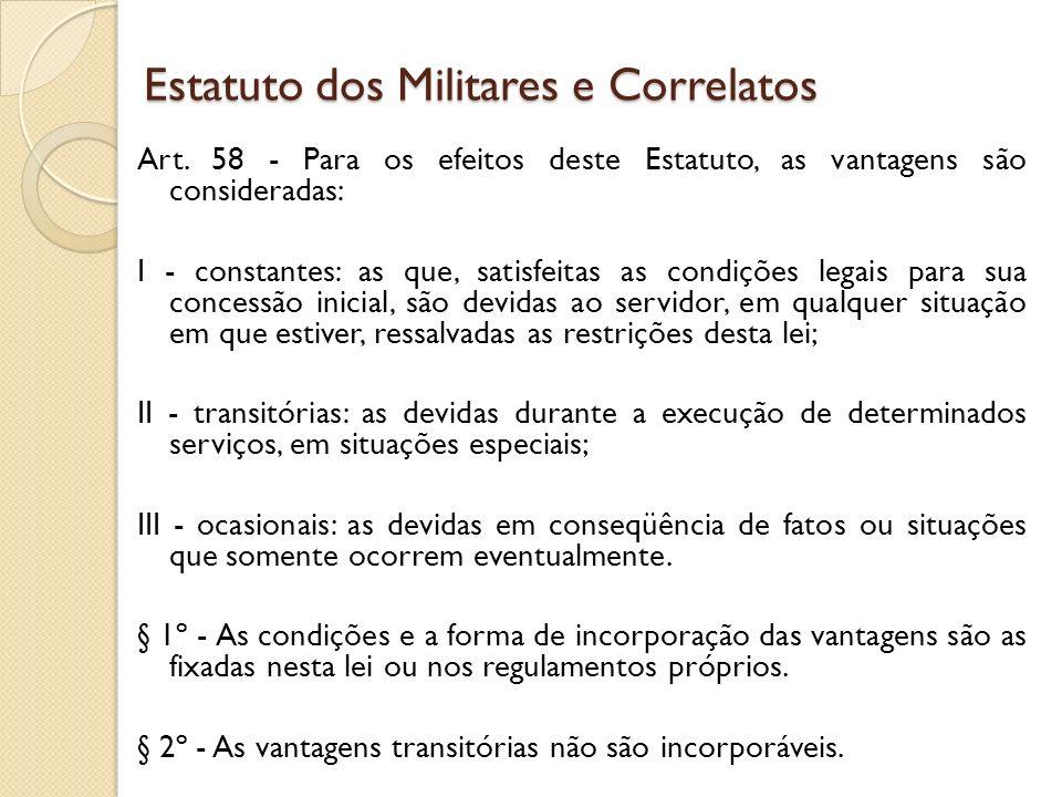Art. 58 - Para os efeitos deste Estatuto, as vantagens são consideradas: I - constantes: as que, satisfeitas as condições legais para sua concessão in