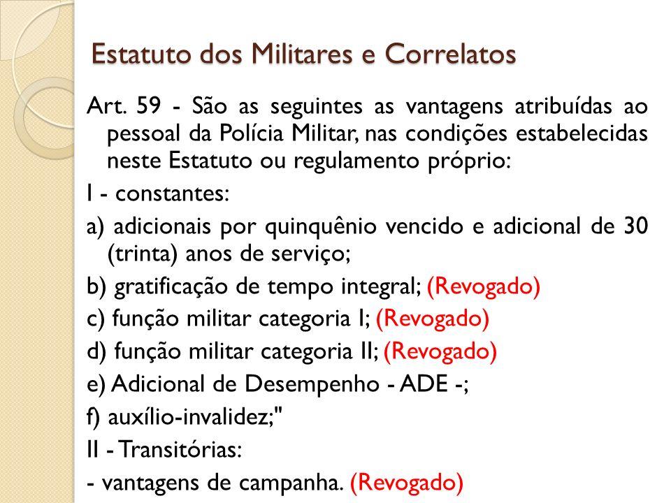 Art. 59 - São as seguintes as vantagens atribuídas ao pessoal da Polícia Militar, nas condições estabelecidas neste Estatuto ou regulamento próprio: I