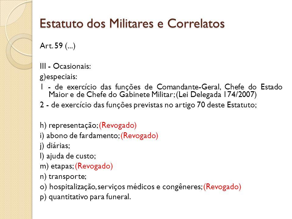 Art. 59 (...) III - Ocasionais: g)especiais: 1 - de exercício das funções de Comandante-Geral, Chefe do Estado Maior e de Chefe do Gabinete Militar; (