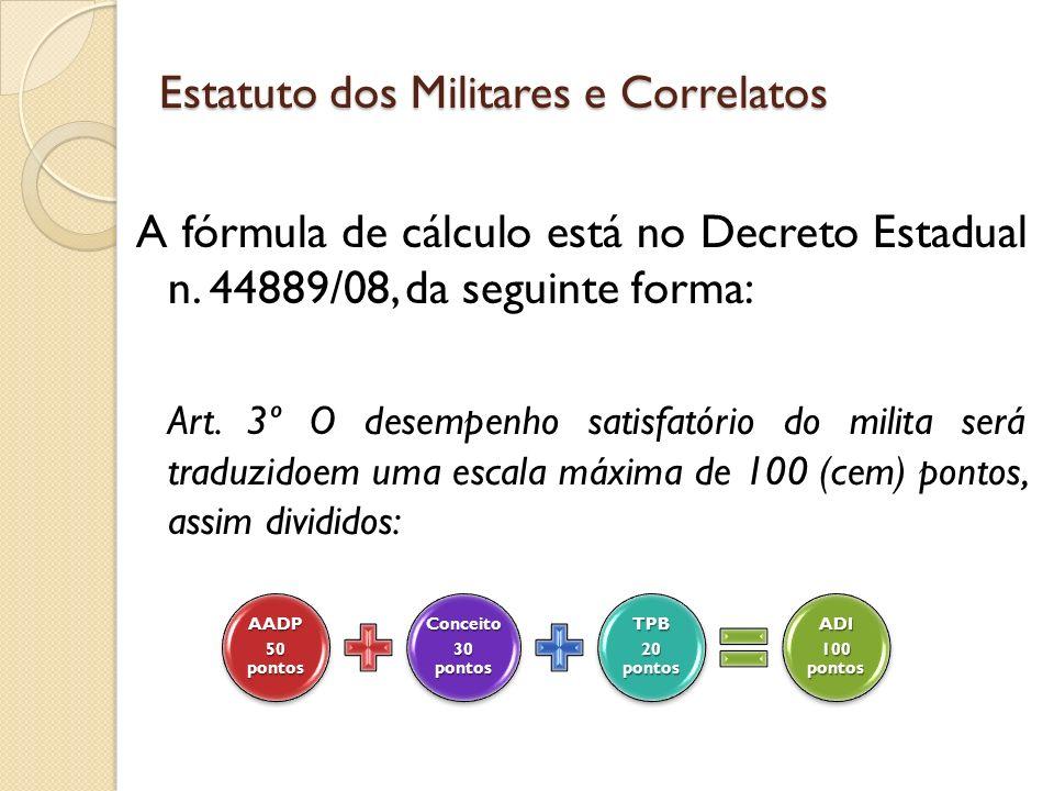 A fórmula de cálculo está no Decreto Estadual n.44889/08, da seguinte forma: Art.