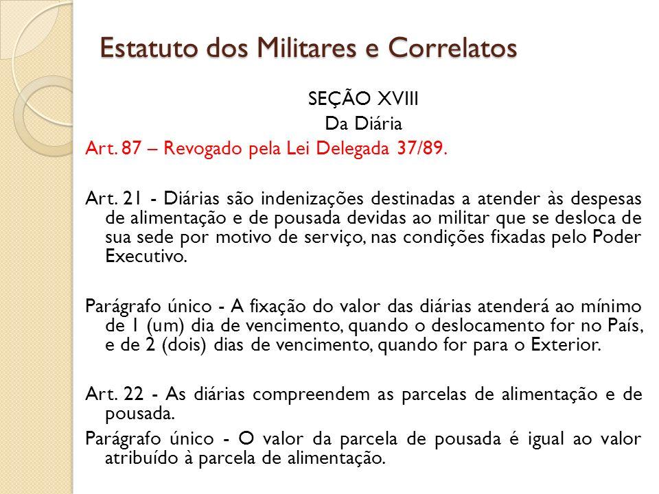 SEÇÃO XVIII Da Diária Art.87 – Revogado pela Lei Delegada 37/89.