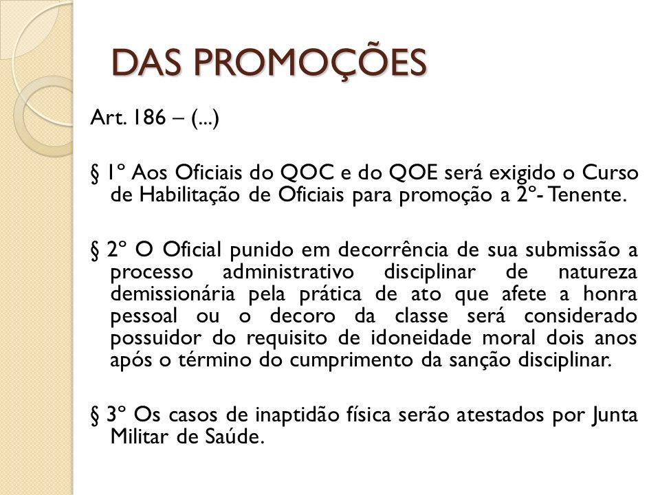 Art. 186 – (...) § 1º Aos Oficiais do QOC e do QOE será exigido o Curso de Habilitação de Oficiais para promoção a 2º- Tenente. § 2º O Oficial punido