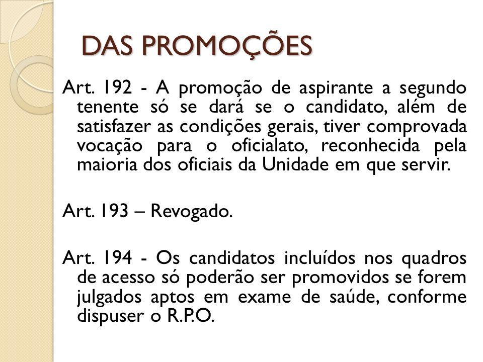 Art. 192 - A promoção de aspirante a segundo tenente só se dará se o candidato, além de satisfazer as condições gerais, tiver comprovada vocação para