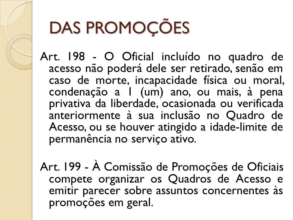 Art. 198 - O Oficial incluído no quadro de acesso não poderá dele ser retirado, senão em caso de morte, incapacidade física ou moral, condenação a 1 (