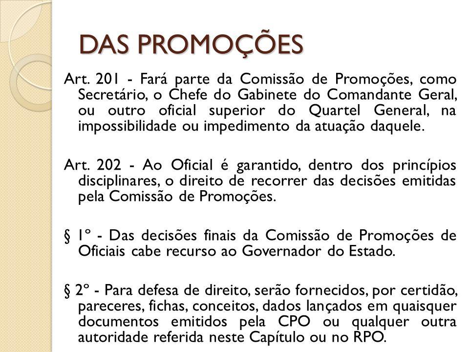 Art. 201 - Fará parte da Comissão de Promoções, como Secretário, o Chefe do Gabinete do Comandante Geral, ou outro oficial superior do Quartel General