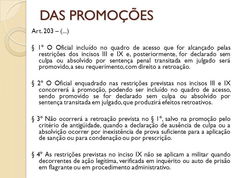 Art. 203 – (...) § 1º O Oficial incluído no quadro de acesso que for alcançado pelas restrições dos incisos III e IX e, posteriormente, for declarado