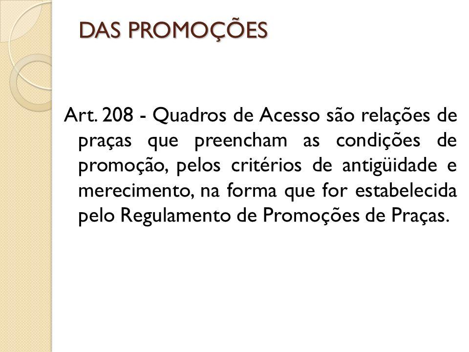 Art. 208 - Quadros de Acesso são relações de praças que preencham as condições de promoção, pelos critérios de antigüidade e merecimento, na forma que