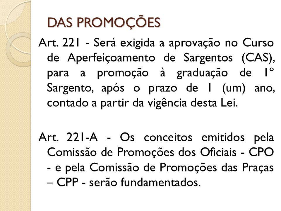 Art. 221 - Será exigida a aprovação no Curso de Aperfeiçoamento de Sargentos (CAS), para a promoção à graduação de 1º Sargento, após o prazo de 1 (um)