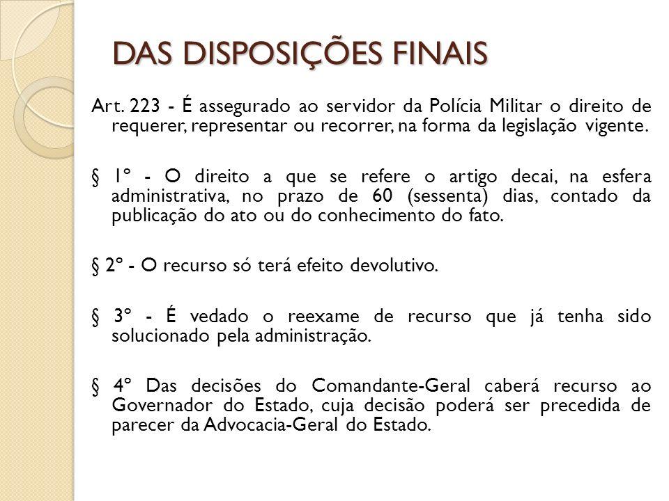 Art. 223 - É assegurado ao servidor da Polícia Militar o direito de requerer, representar ou recorrer, na forma da legislação vigente. § 1º - O direit