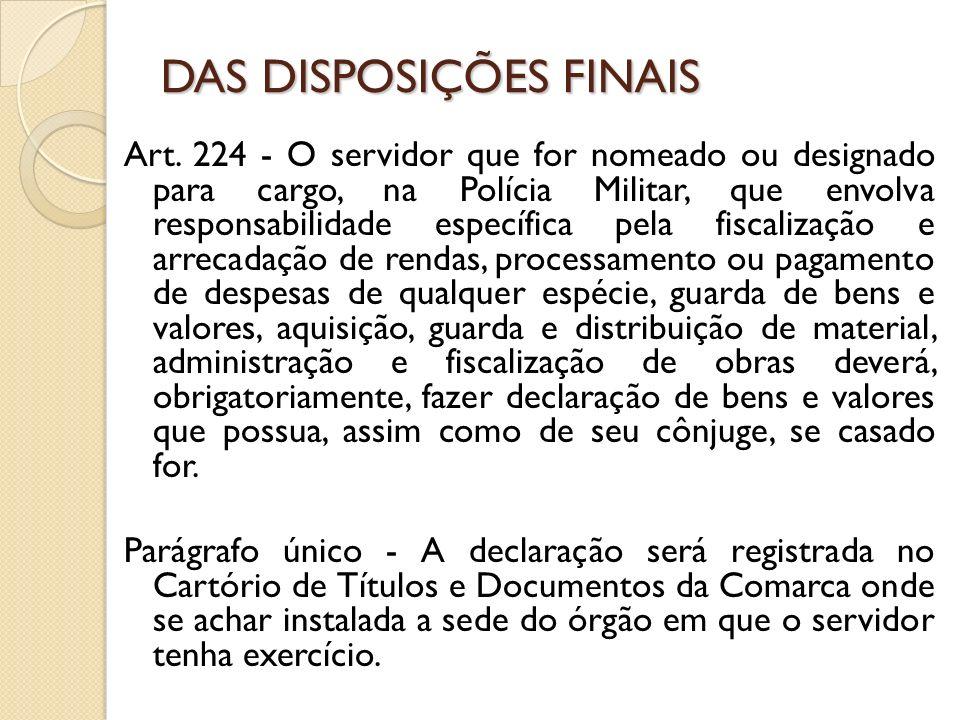 Art. 224 - O servidor que for nomeado ou designado para cargo, na Polícia Militar, que envolva responsabilidade específica pela fiscalização e arrecad