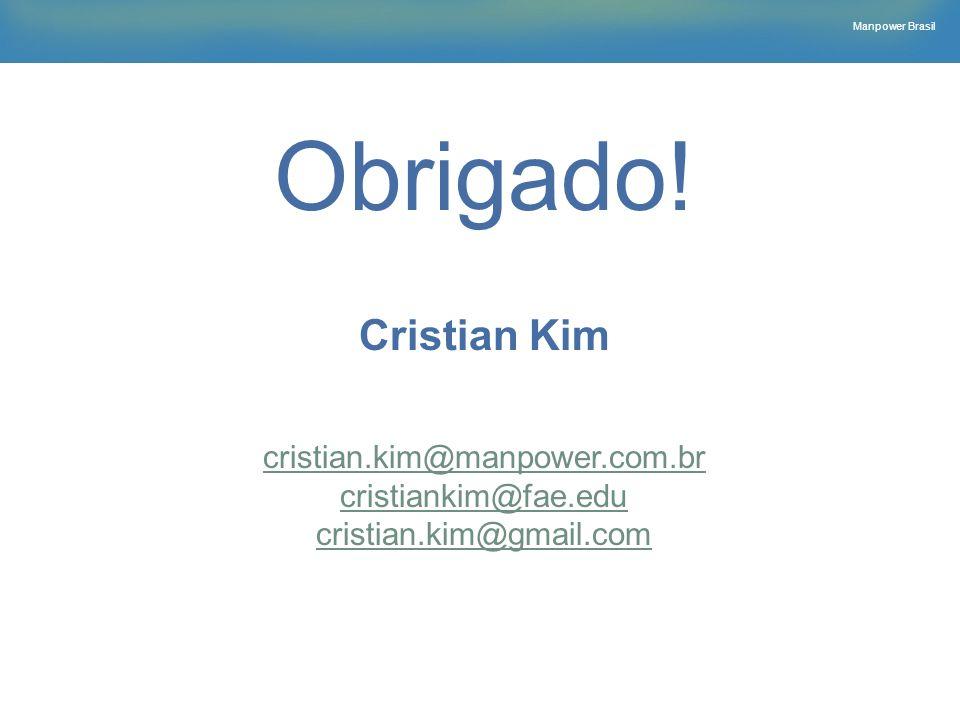 Manpower Brasil Obrigado! Cristian Kim cristian.kim@manpower.com.br cristiankim@fae.edu cristian.kim@gmail.com
