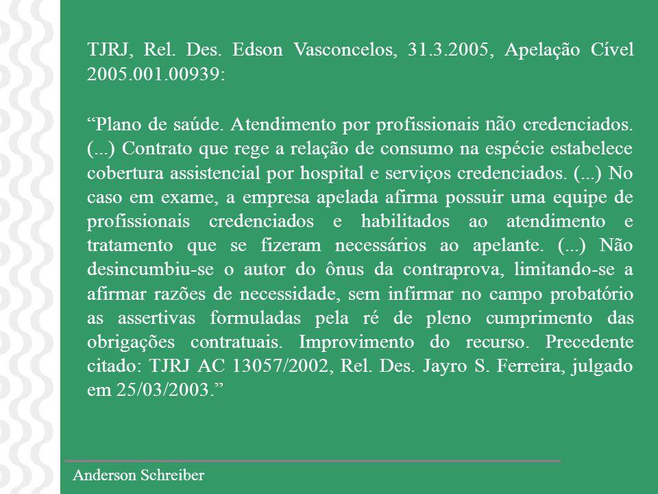Anderson Schreiber TJRJ, Rel. Des. Edson Vasconcelos, 31.3.2005, Apelação Cível 2005.001.00939: Plano de saúde. Atendimento por profissionais não cred