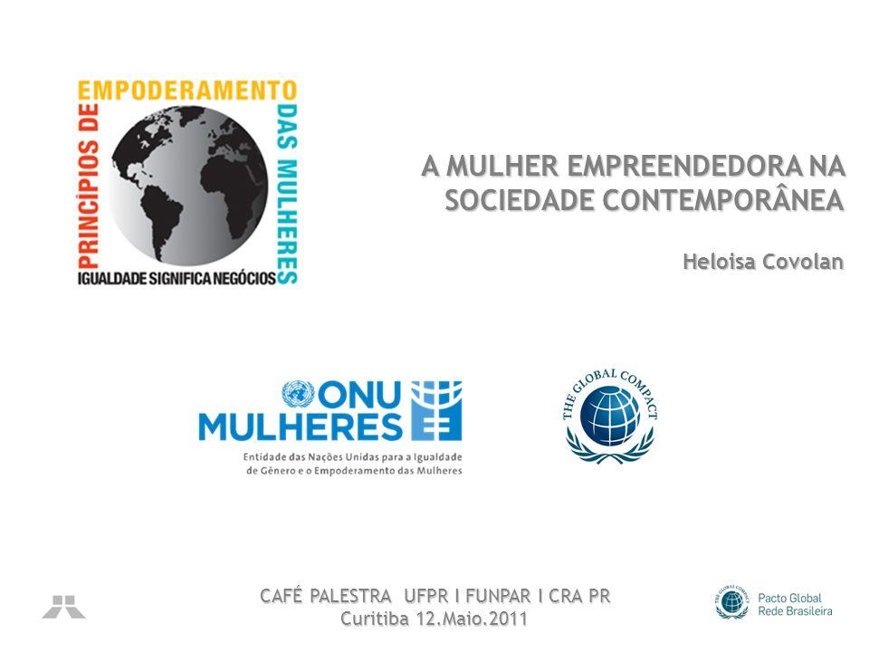 A MULHER EMPREENDEDORA NA SOCIEDADE CONTEMPORÂNEA CAFÉ PALESTRA UFPR I FUNPAR I CRA PR Curitiba 12.Maio.2011 Heloisa Covolan