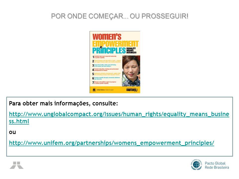 POR ONDE COMEÇAR... OU PROSSEGUIR! Para obter mais informações, consulte: http://www.unglobalcompact.org/Issues/human_rights/equality_means_busine ss.