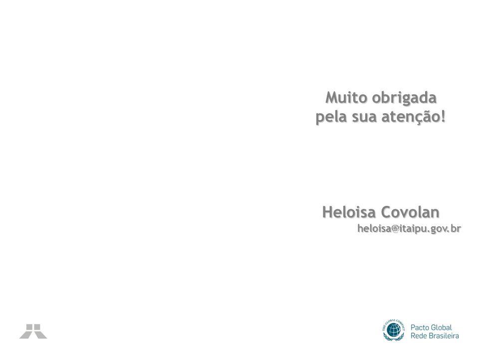 Muito obrigada pela sua atenção! Heloisa Covolan heloisa@itaipu.gov.br