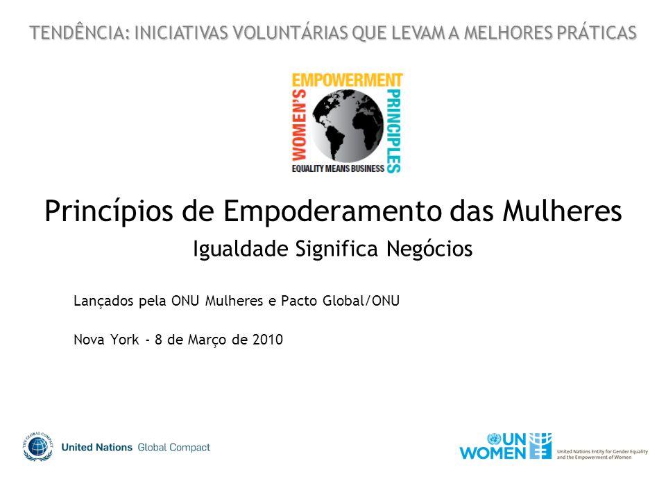 Princípios de Empoderamento das Mulheres Igualdade Significa Negócios Lançados pela ONU Mulheres e Pacto Global/ONU Nova York - 8 de Março de 2010 TEN