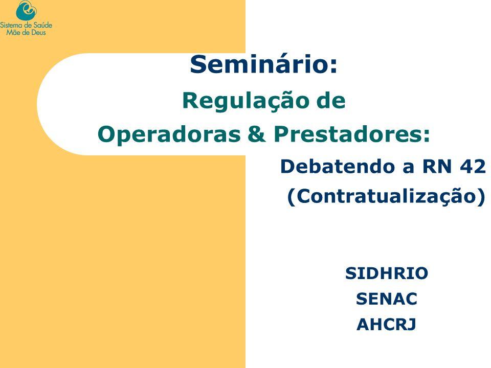 Seminário: Regulação de Operadoras & Prestadores: Debatendo a RN 42 (Contratualização) SIDHRIO SENAC AHCRJ