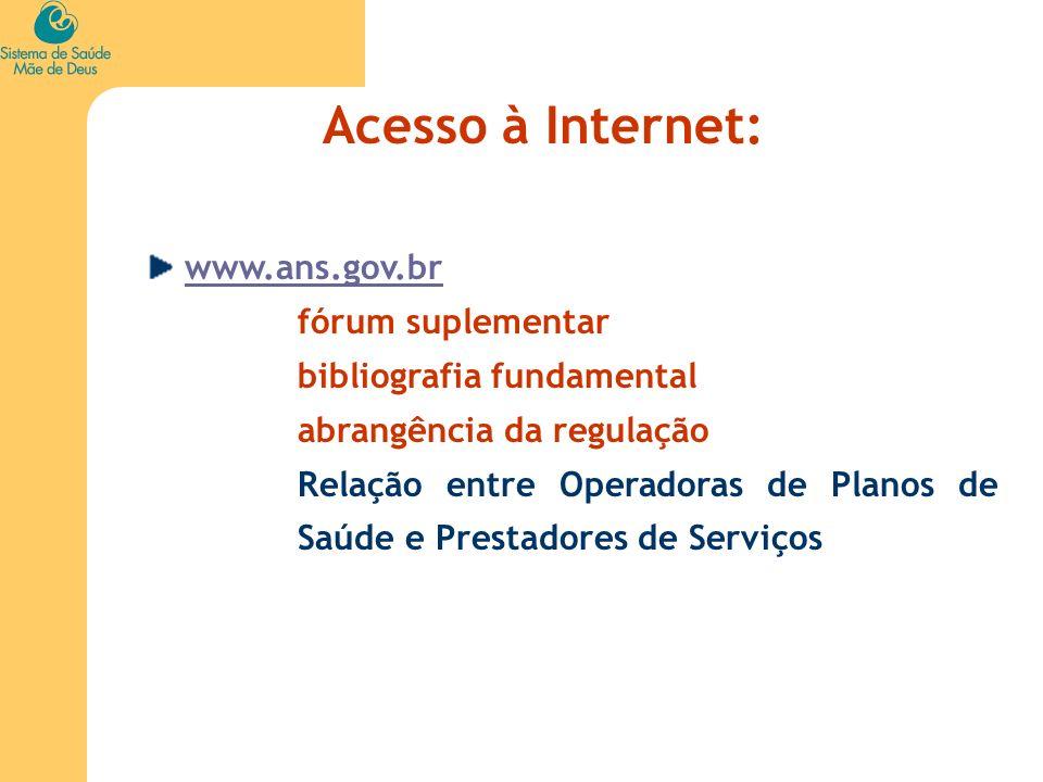 Acesso à Internet: www.ans.gov.br fórum suplementar bibliografia fundamental abrangência da regulação Relação entre Operadoras de Planos de Saúde e Pr