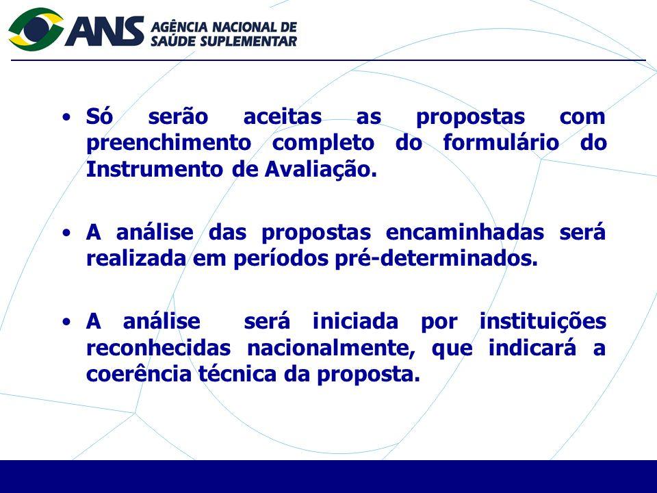 Só serão aceitas as propostas com preenchimento completo do formulário do Instrumento de Avaliação.