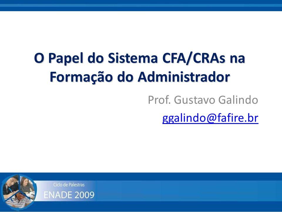O Papel do Sistema CFA/CRAs na Formação do Administrador Prof. Gustavo Galindo ggalindo@fafire.br