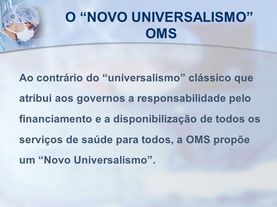 O NOVO UNIVERSALISMO OMS Ao contrário do universalismo clássico que atribui aos governos a responsabilidade pelo financiamento e a disponibilização de