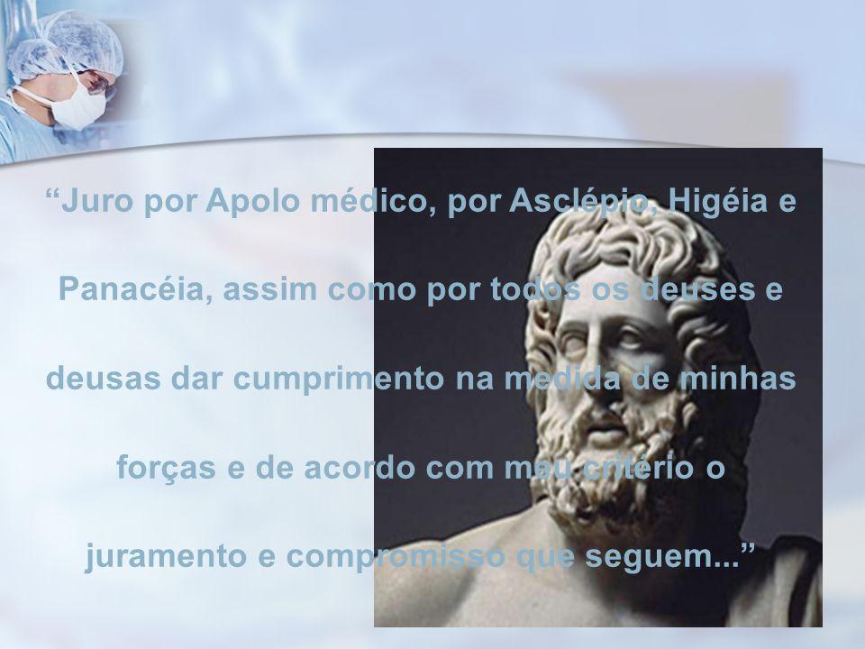 Juro por Apolo médico, por Asclépio, Higéia e Panacéia, assim como por todos os deuses e deusas dar cumprimento na medida de minhas forças e de acordo