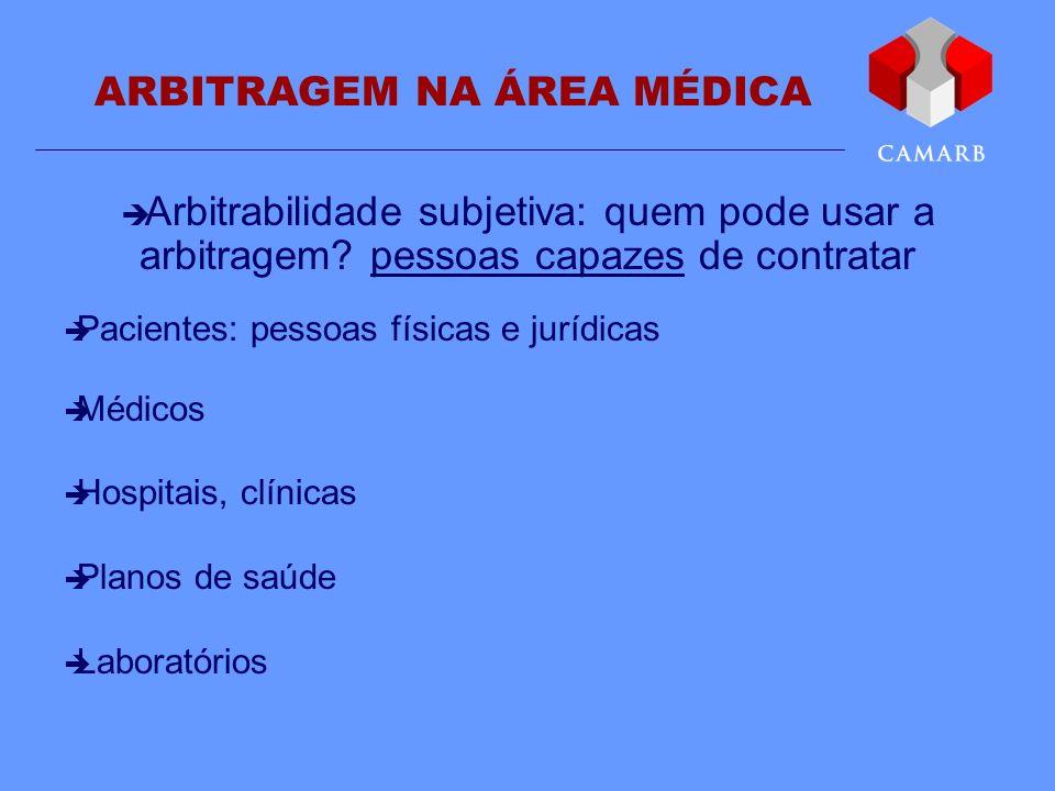 ARBITRAGEM NA ÁREA MÉDICA Arbitrabilidade subjetiva: quem pode usar a arbitragem? pessoas capazes de contratar Pacientes: pessoas físicas e jurídicas