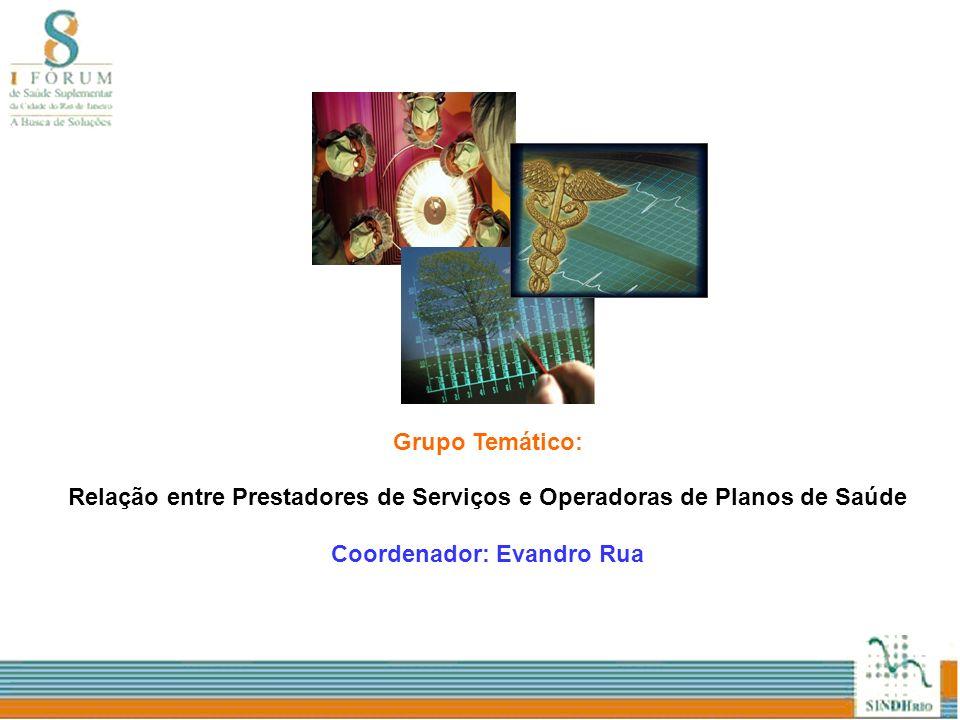 Grupo Temático: Relação entre Prestadores de Serviços e Operadoras de Planos de Saúde Coordenador: Evandro Rua