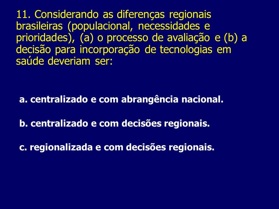 11. Considerando as diferenças regionais brasileiras (populacional, necessidades e prioridades), (a) o processo de avaliação e (b) a decisão para inco