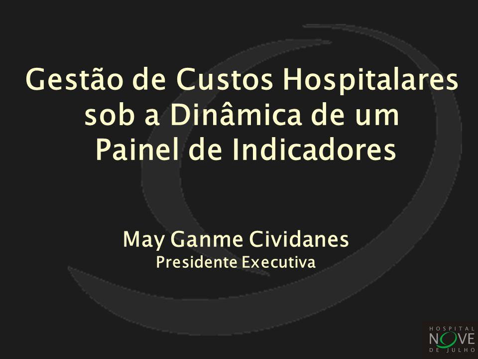 May Ganme Cividanes Presidente Executiva Gestão de Custos Hospitalares sob a Dinâmica de um Painel de Indicadores
