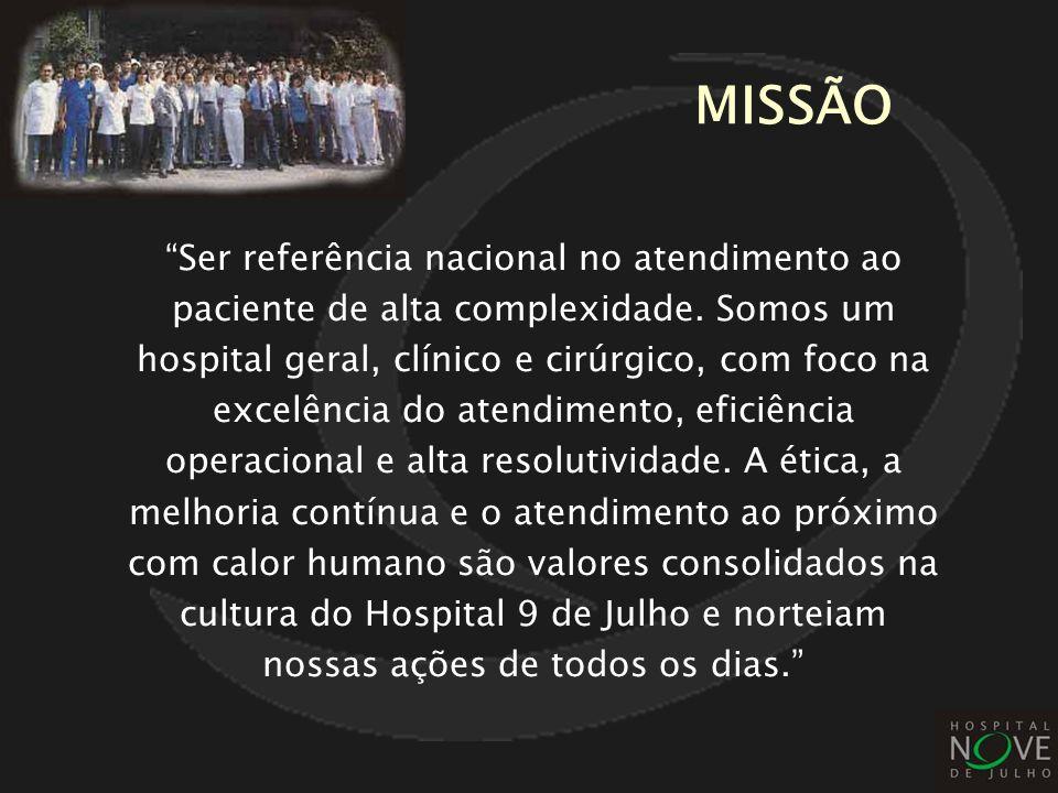 MISSÃO Ser referência nacional no atendimento ao paciente de alta complexidade. Somos um hospital geral, clínico e cirúrgico, com foco na excelência d